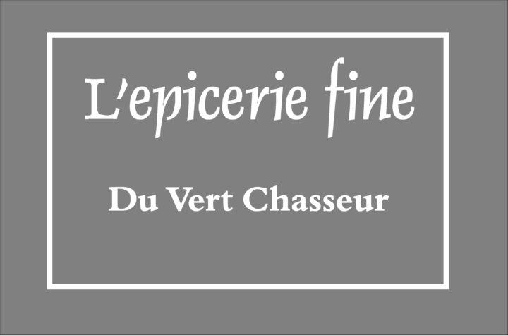 L'Epicerie Fine du Vert Chasseur